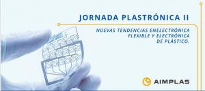 JORNADA PLASTRÓNICA II: Tendencias en electrónica flexible y electrónica de plástico